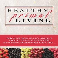Healthy Primal Living - J. Steele