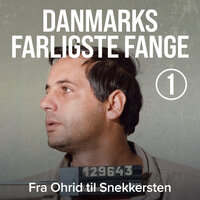 Danmarks farligste fange 1: Fra Ohrid til Snekkersten - Anders Lomholt