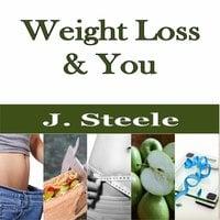 Weight Loss & You - J. Steele