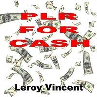 PLR For Cash How to Utilize Private Label Rights for Maximum Profits - Leroy Vincent