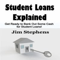 Student Loans Explained Get Ready to Bank Out Some Cash for Student Loans! - Jim Stephens