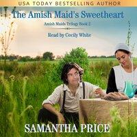 The Amish Maid's Sweetheart: Amish Romance - Samantha Price