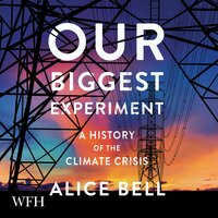 Our Biggest Experiment - Alice Bell