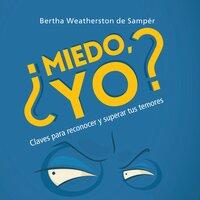 ¿Miedo yo? - Bertha Weatherston de Samper