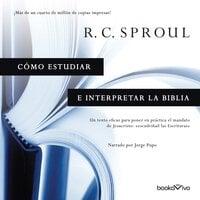 Cómo estudiar e interpretar la Biblia (Knowing Scripture) - R. C. Sproul
