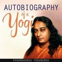 Autobiography of a Yogi (Unabridged) - Paramahansa Yogananda
