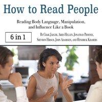 How to Read People: Reading Body Language, Manipulation, and Influence Like a Book - John Adamssen, Aries Hellen, Jonathan Phoenix, Shevron Hirsch, Craig Jaeger, Hendrick Kramers