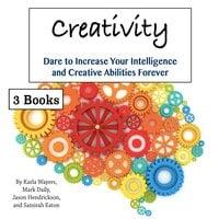 Creativity: Dare to Increase Your Intelligence and Creative Abilities Forever - Samirah Eaton, Karla Wayers, Mark Daily, Jason Hendrickson