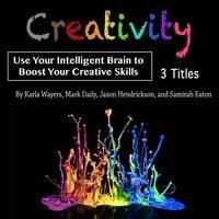 Creativity Use Your Intelligent Brain to Boost Your Creative Skills - Samirah Eaton, Karla Wayers, Mark Daily, Jason Hendrickson