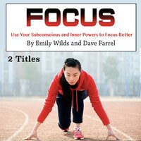 Focus: Use Your Subconscious and Inner Powers to Focus Better - Dave Farrel, Emily Wilds
