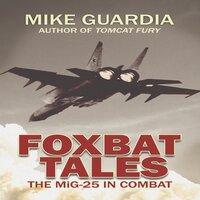 Foxbat Tales: The MiG-25 in Combat - Mike Guardia