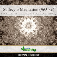 Solfeggio Meditation (963 hz): For Mindfulness, Stress Relief, Motivation, Focus, Deep Sleep, Relaxation, Anxiety, & Self Healing - simply healthy