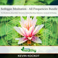 Solfeggio Meditation - All Frequencies Bundle: For Mindfulness, Stress Relief, Motivation, Focus, Deep Sleep, Relaxation, Anxiety, & Self Healing - simply healthy