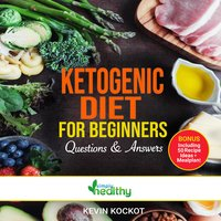 Ketogenic Diet For Beginners - Questions & Answers How To Use Keto For Health & Weight Loss With 50 Easy Ketogenic Recipe Ideas That Burn Fat, Boost Memory & Focus, Reverse Disease And Create Happiness! - simply healthy