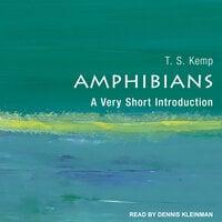 Amphibians A Very Short Introduction - T.S. Kemp