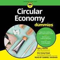 Circular Economy For Dummies - Kyle J. Ritchie, Eric Corey Freed
