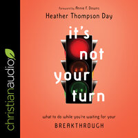 It's Not Your Turn: What to Do While You're Waiting for Your Breakthrough - Heather Thompson Day