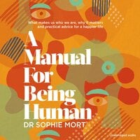A Manual for Being Human - Dr Sophie Mort