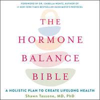 The Hormone Balance Bible: A Holistic Plan to Create Lifelong Health - Shawn Tassone