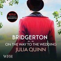 Bridgerton: On The Way To The Wedding (Bridgertons Book 8) - Julia Quinn