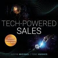 Tech-Powered Sales: Achieve Superhuman Sales Skills - Tony Hughes, Justin Michael