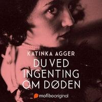 Du ved ingenting om døden - Katinka Agger