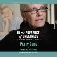 In the Presence of Greatness: My Sixty-Year Journey as an Actress - Patty Duke, William J. Jankowski