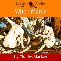 Witch Mania: The History of Witchcraft - Charles MacKay