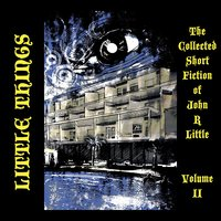 Little Things: The Collected Short Fiction by John R. Little - John R. Little