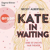 Kate in Waiting - Liebe ist (nicht) nur Theater - Becky Albertalli