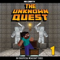 The Unknown Quest: An Unofficial Minecraft Series - Mr. Crafty