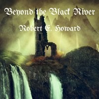 Beyond the Black River - Robert E. Howard