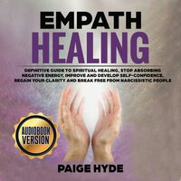Empath healing: Definitive guide to spiritual healing, stop absorbing negative energy, improve and develop self-confidence, regain your clarity and break free from narcissistic people. - Paige Hide