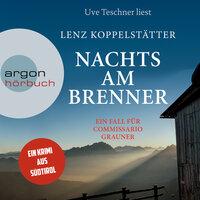 Nachts am Brenner - Commissario Grauner ermittelt, Band 3 - Lenz Koppelstätter