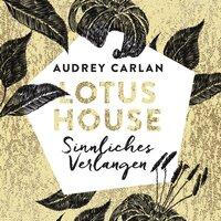 Lotus House - Sinnliches Verlangen - Audrey Carlan