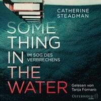 Something in the Water – Im Sog des Verbrechens - Catherine Steadman