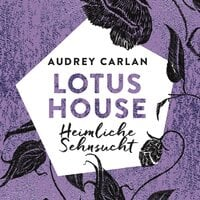 Lotus House - Heimliche Sehnsucht (Die Lotus House-Serie 6) - Audrey Carlan
