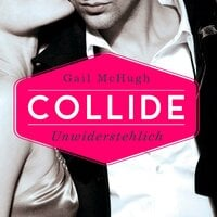 Collide - Unwiderstehlich - Gail McHugh