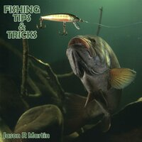 Fishing Tips & Tricks - Jason R Martin