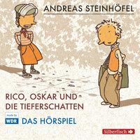 Rico, Oskar und die Tieferschatten - Das Hörspiel - Andreas Steinhöfel