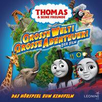 Thomas und seine Freunde, 1: Große Welt! Große Abenteuer! (Das Original-Hörspiel zum Film) - Regina Kette