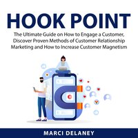 Hook Point: The Ultimate Guide on How to Engage a Customer, Discover Proven Methods of Customer Relationship Marketing and How to Increase Customer Magnetism