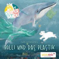Die Weltretterbande - Polli und das Plastik - Rudolf K. Wernicke