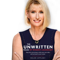 The Unwritten Rules of Women's Leadership: Step into your power, write your own rules and succeed in your career - Helen Appleby