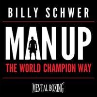 Man Up: The World Champion Way - Billy Schwer