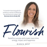 Flourish: Redefine success and create more time, energy, impact and happiness - Bianca Best