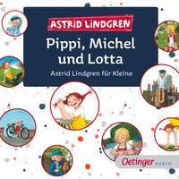 Pippi, Michel und Lotta. Astrid Lindgren für Kleine - Astrid Lindgren