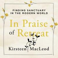 In Praise of Retreat - Kirsteen MacLeod