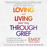 Loving and Living Your Way Through Grief - Emily Thiroux Threatt