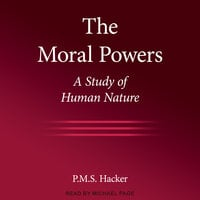 The Moral Powers: A Study of Human Nature - Peter M. Hacker
